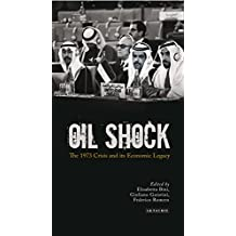 Oil Shock: The 1973 Crisis and its Economic Legacy (International Library of Twentieth Century History)
