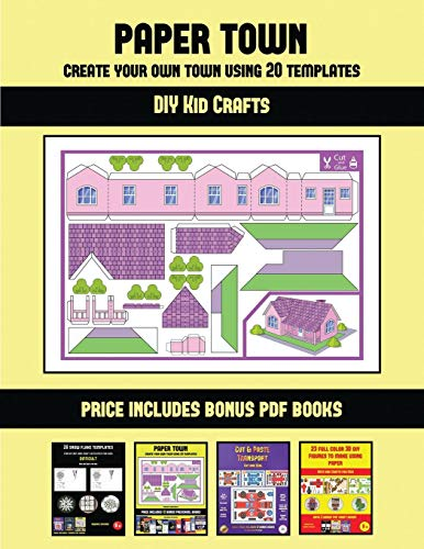 DIY Kid Crafts (Paper Town - Create Your Own Town Using 20 Templates): 20 full-color kindergarten cut and paste activity sheets designed to create ... 12 printable PDF kindergarten workbooks