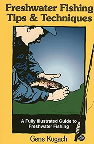 Freshwater Fishing Tips & Techniques: A Fully Illustrated Guide to Freshwater Fishing by Gene Kugach (1997-03-01)