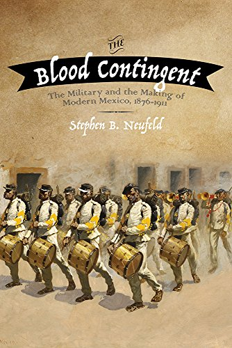 Epub Descargar The Blood Contingent: The Military and the Making of Modern Mexico, 1876–1911