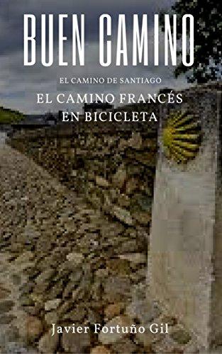 Buen Camino. El Camino de Santiago. El Camino francés en bicicleta por Javier Fortuño Gil