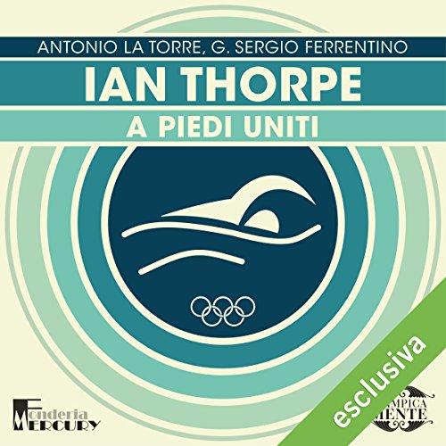 Ian Thorpe: A piedi uniti (Olimpicamente)  Audiolibri