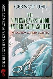 Mit Vivienne Westwood an der Nähmaschine: Revolution auf dem Laufsteg (Kindle Single)
