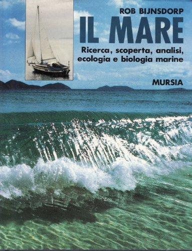 Il mare. Ricerca, scoperta, analisi, ecologia e biologia marine (Biblioteca del mare. Crociere regate) por Rob Bijnsdorp