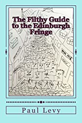 The Filthy Guide to the Edinburgh Fringe: A Helpful Journey Through the First Level of Fringe Hell