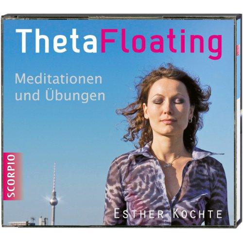 ThetaFloating - Meditationen und Übungen. Aktiviere das spirituelle Potenzial deines Zellbewusstseins und erschaffe dich neu