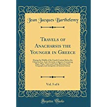 Travels of Anacharsis the Younger in Greece, Vol. 5 of 6: During the Middle of the Fourth Century Before the Christian Era; And a Seventh, in Quarto. Geography and Antiquities of Ancient Greece