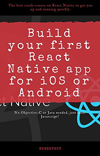 Build your first React Native app for iOS or Android: The best crash-course  on React Native to get you up and running quickly  (English Edition)