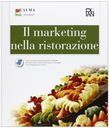 Il marketing nella ristorazione. Con e-book. Con espansione online. PEr gli Ist. professionali alberghieri