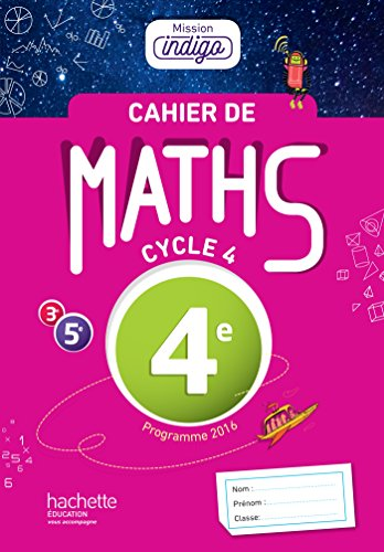 Cahier de maths Mission Indigo 4e - d. 2017: Mathmatiques