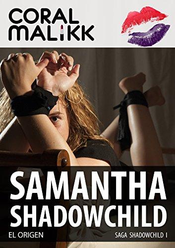 SAMANTHA SHADOWCHILD I: EL ORIGEN por CORAL MALIKK