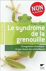 Le syndrome de la grenouille : Changement climatique : ce que disent les scientifiques