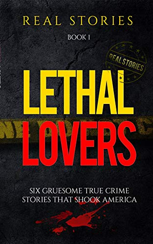Lethal Lovers: Six Gruesome True Crime Stories that Shook America (Book 2) (English Edition)