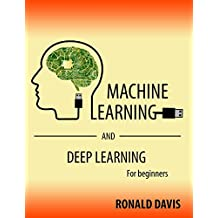 MACHINE LEARNING And DEEP LEARNING For Beginners (English Edition)