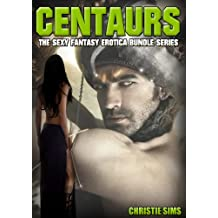 Centaurs: The Sexy Fantasy Erotica Story Bundle Series (A Erotic Story Bundle Featuring 3 Hot Centaur Stories)