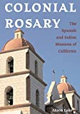 Colonial Rosary: Spanish and Indian Missions of California