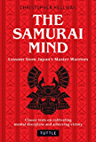 The Samurai Mind: Lessons from Japan's Master Warriors (Classic texts on cultivating mental discipline and achieving victory)