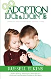 99 Adoption DOs and DON'Ts: Things You Wish You Knew Before Adopting a Child: Volume 4 (Guide to a Healthy Adoptive Family, Adoption Parenting, and Relationship)