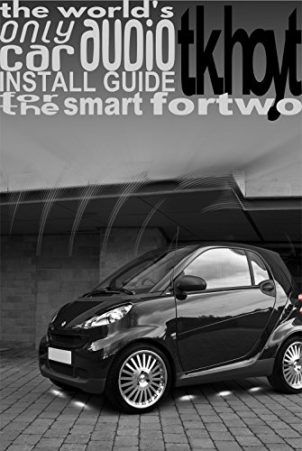 the-worlds-only-car-audio-install-guide-for-the-smart-fortwo-here-it-is-english-edition