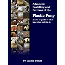 Advanced Pastelling and Patterns of the Plastic Pony (Prepping, Pastelling, and Polishing the Plastic Pony Book 3) (English Edition)