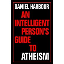 An Intelligent Person's Guide to Atheism (Intelligent Person's Guides)