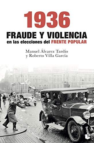 1936. Fraude y violencia en las elecciones del Frente Popular (Divulgación) por Roberto Villa García