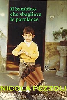 Il bambino che sbagliava le parolacce: 43 racconti (Irrenhaus Vol. 2) di [Pezzoli, Nicola]
