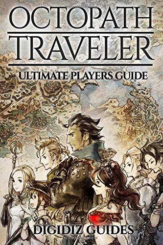 Octopath Traveler Ultimate Players Guide por DigiDiz Guides