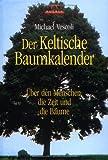 Der Keltische Baumkalender: Über den Menschen, die Zeit und die Bäume - Michael A. Vescoli