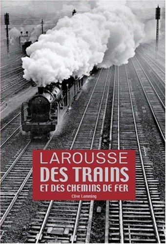 Larousse des trains et des chemins de fer par Clive Lamming