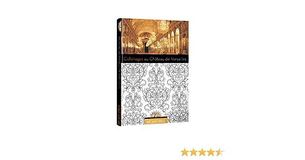 29ebf4decb8de0 Art anti-stress - Coloriages Château de Versailles  Amazon.fr  Collectif   Livres
