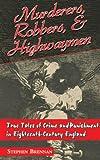 Murderers, Robbers & Highwaymen: True Tales of Crime and Punishment in Eighteenth-Cen...