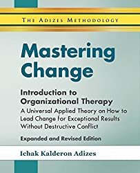 Mastering Change - Introduction to Organizational Therapy by Ichak Adizes (2016-01-25)