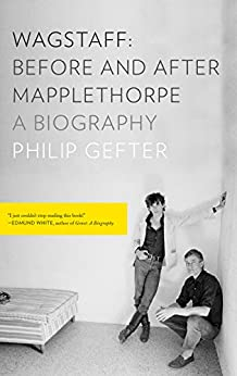 Wagstaff: Before and After Mapplethorpe: A Biography di [Gefter, Philip]