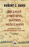 Telecharger Livres Esclaves chretiens maitres musulmans L esclavage blanc en Mediterranee 1500 1800 (PDF,EPUB,MOBI) gratuits en Francaise