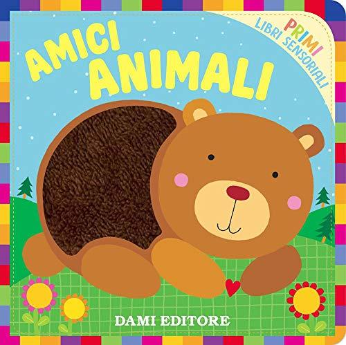 Amici Animali. Primi libri sensoriali. Ediz. a colori