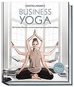 Business-Yoga - Mit leichten Übungen zu Leistungssteigerung und Stressabbau de Kerstin Linnartz (Idee/Konzept/Text)