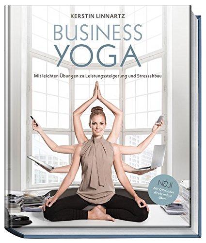 Business-Yoga - Mit leichten Übungen zu Leistungssteigerung und Stressabbau