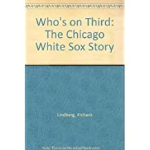 Who's on Third? The Chicago White Sox Story by Richard Lindberg (1983-04-02)