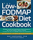 The Low-Fodmap Diet Cookbook: 150 Simple, Flavorful, Gut-Friendly Recipes to Ease the Symptoms of Ibs, Celiac Disease, C