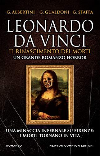 Leonardo da Vinci. Il Rinascimento dei morti di [Albertini, Giorgio, Gualdoni, Giovanni, Staffa, Giuseppe]