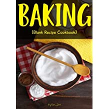 Baking: Blank Recipe Cookbook, 7 x 10, 100 Blank Recipe Pages