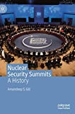 Nuclear Security Summits: A History - Amandeep S. Gill