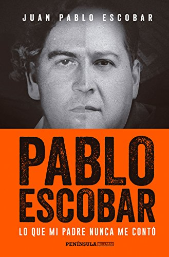 Pablo Escobar: Lo que mi padre nunca me contó (HUELLAS) por Juan Pablo Escobar