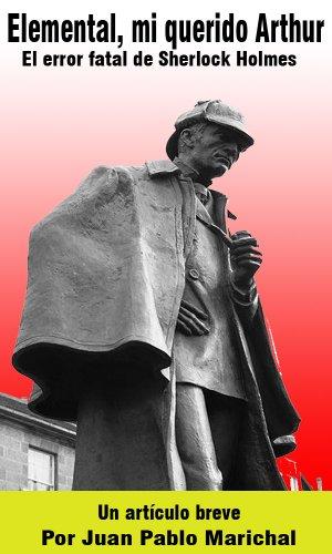 Elemental, mi querido Arthur: el error fatal de Sherlock Holmes par Juan Pablo Marichal Catalan