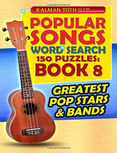 Popular Songs Word Search 150 Puzzles: Book 8: Greatest Pop Stars & Bands por Kalman A Toth M.A.M