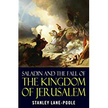 Saladin and the Fall of the Kingdom of Jerusalem (English Edition)