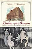 Ladies of the Brown: A Women's History of Denver's Most Elegant Hotel (Landmarks) (English Edition)