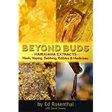 Beyond Buds: Marijuana Extracts- Hash, Vaping, Dabbing, Edibles and Medicines