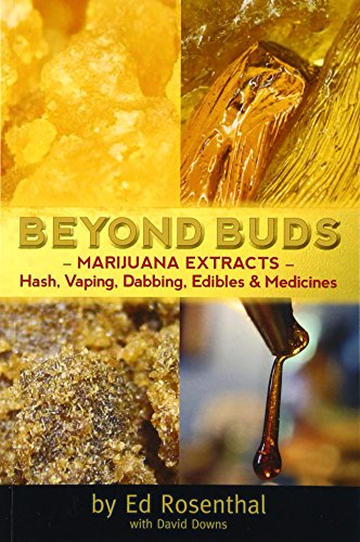 Beyond Buds: Marijuana Extracts-Hash, Vaping, Dabbing, Edibles & Medicines